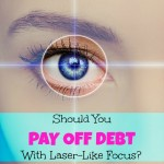 Should You Pay Off Debt with a Laser Focus?