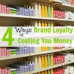 Buying name brand items may be habit, but your brand loyalty could be costing you big money. Here are 4 areas where you should let go of brand loyalty.