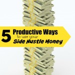 5 Productive Ways to Use Your Side Hustle Money